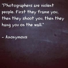 Photographers are violent - Just for fun