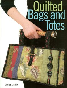 Quilted Bags and Totes Book | Quilt Girl www.deniseclason.com