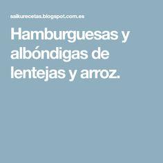 Hamburguesas y albóndigas de lentejas y arroz.