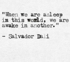 When we are asleep in this world, we are awake in another x