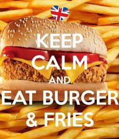 KEEP CALM AND EAT BURGER & FRIES