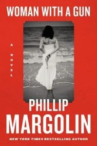 Woman with a Gun  by Phillip Margolin Master of mystery Phillip Margolin transcends his traditional territory in this new and different book, a haunting thriller inspired by an unforgettable photograph #DownloadWomanwithaGun #WomanwithaGunEbook #WomanwithaGunEpub