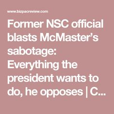 Former NSC official blasts McMaster's sabotage: Everything the president wants to do, he opposes | Conservative News Today