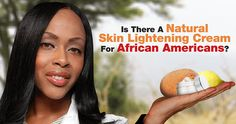 Is-There-A-Natural-Skin-Lightening-Cream-For-African-Americans