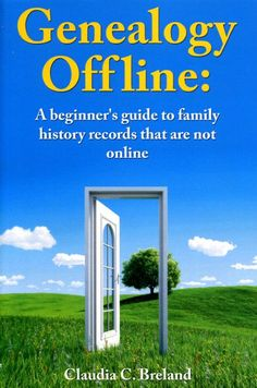 Genealogy Offline: A Beginner's Guide to Family History Records That Are Not Online