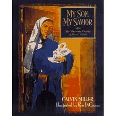 My Son, My Savior, the awesome wonder of Jesus' birth.........Calvin Miller, illustrated by Ron DiCianni