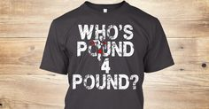 """Check out this cool """"Who's Pound 4 Pound"""" boxing t-shirt! https://teespring.com/who-s-pound-4-pound1#pid=369&cid=6529&sid=front"""