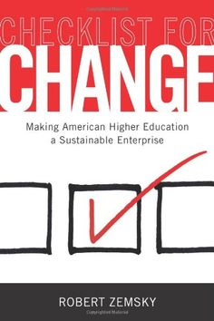 Checklist for Change: Making American Higher Education a Sustainable Enterprise by Robert Zemsky,http://www.amazon.com/dp/0813561345/ref=cm_sw_r_pi_dp_TT7Msb0KA3JM62YB