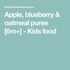 Apple, blueberry & oatmeal puree [6m+] - Kids food