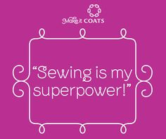 Sewing is my superpower!