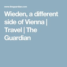 Wieden, a different side of Vienna | Travel | The Guardian