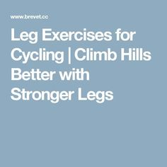 Leg Exercises for Cycling | Climb Hills Better with Stronger Legs
