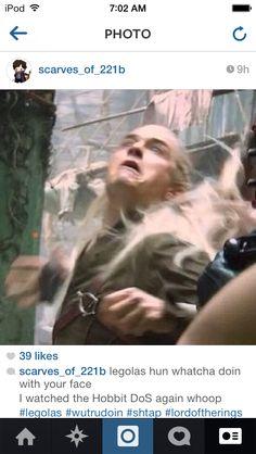 Legolas hun whatcha doin with your face?