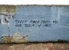 Don't force feed me your idea of art, graffiti, grafite, graff quotes Graffiti Quotes, Art Quotes, Grafiti, Street Art Graffiti, Banksy, Urban Art, Artsy Fartsy, Decir No, Wise Words