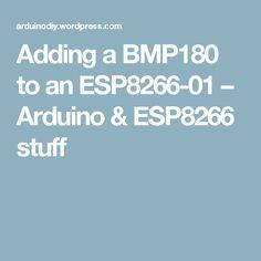 Adding a BMP180 to an ESP8266-01 – Arduino & ESP8266 stuff