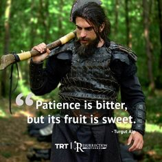 Patience is bitter but its fuit is sweet. Tugrut Alp turkey ottoman empire ertugrul rise like love warrior history Islamic Inspirational Quotes, Religious Quotes, Islamic Quotes, Love Quotes Poetry, Words Quotes, History Of Islam, Beautiful Series, Warrior Quotes, Turkish Beauty