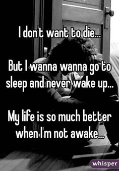 I don't want to die. But I wanna wanna go to sleep and never wake up. My life is so much better when I'm not awake. Tired Of Life Quotes, Wake Up Quotes, Sleep Quotes, Sad Quotes, Best Quotes, Inspirational Quotes, Depressing Quotes, I Hate My Life, Sad Life