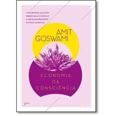 Economia Da Consciência: Construindo Um Novo Paradigma Econômico A Partir Dos Princípios Da Física Quântica