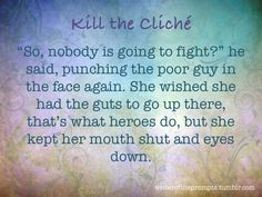 """""""""""So, nobody is going to fight?"""" he said, punching the poor guy in the face again. She wished she had the guts to go up there, that's what heroes do, but she kept her mouth shut and eyes down. """" We all know those tired clichés. It's time to kill..."""