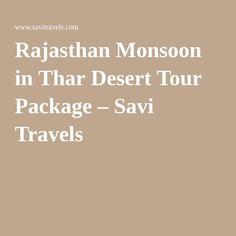 Rajasthan Monsoon in Thar Desert Tour Package – Savi Travels