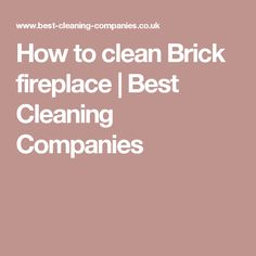 How to clean Brick fireplace | Best Cleaning Companies