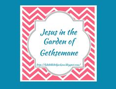 Jesus in the Garden of Gethsemane lesson & printables