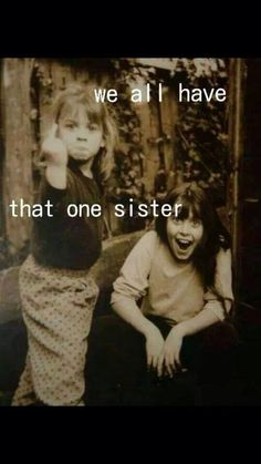 Holy crap. I AM that one sister! https://www.etsy.com/listing/193003919/we-all-have-that-one-sister-magnet-or