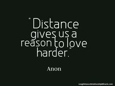 """Visit http://longdistancerelationshipmiracle.com/pinterest """"Distance gives us a reason to love harder."""" – Anon"""