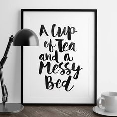 A Cup of Tea and a Messy Bed http://www.notonthehighstreet.com/themotivatedtype/product/a-cup-of-tea-and-a-messy-bed-giclee-typography-print Limited edition, order now!