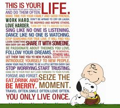 This is your life. Make sure you make it a good one!