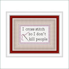 I Cross Stitch so I Dont Kill People - Needle Craft Graph PDF File. $6.00, via Etsy. This is very true.