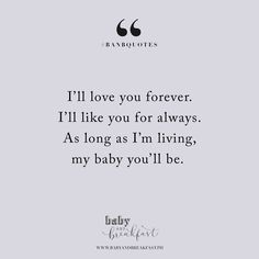 I'll love you forever. I'll like you for always. As long as I'm living, my baby you'll be. | Quotes |