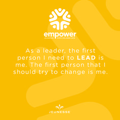 As a leader, the first person I need to LEAD is me. The first person that I should try to change is me. -