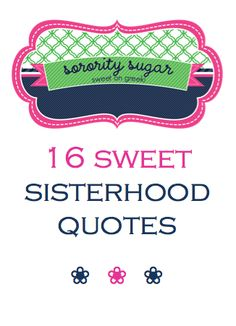 need a sorority quote for your crafting, cards, gifts or senior tee shirts? check out these sweet sisterhood sayings... <3  BLOG LINK: http://sororitysugar.tumblr.com/post/19804369684/sorority-sisterhood-quotes#notes