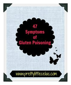 47 Gluten Poisoning Symptoms We've all been there and done that… The unfortunate incident when you accidentally consumed gluten and now are ...