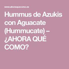 Hummus de Azukis con Aguacate (Hummucate) – ¿AHORA QUÉ COMO?