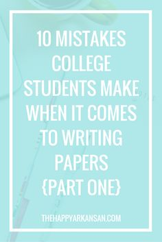 10 Mistakes College Students Make When It Comes To Writing Papers Part 1