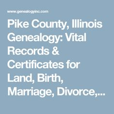 Pike County, Illinois Genealogy: Vital Records & Certificates for Land, Birth, Marriage, Divorce, Death, Taxes, Court, Property & More