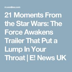 21 Moments From the Star Wars: The Force Awakens Trailer That Put a Lump In Your Throat | E! News UK
