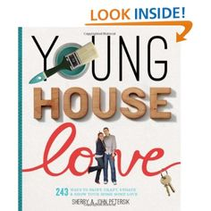 Young House Love: 243 Ways to Paint, Craft, Update & Show Your Home Some Love: Sherry Petersik, John Petersik: 9781579654788: Amazon.com: Books