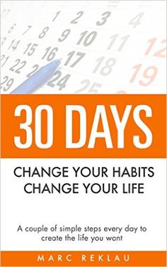 30 Days - Change your habits, Change your life: A couple of simple steps every day to create the life you want #goodreads #freekindlebooks