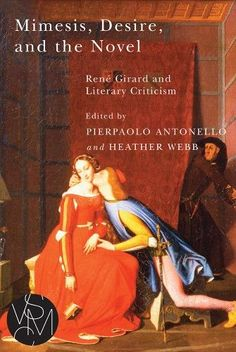 Mimesis, Desire, and the Novel:Rene Girard and Literary Criticism