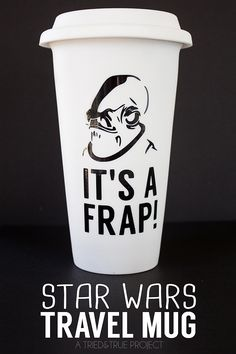 "Looking for the perfect gift for the Star Wars geek in your life? Check out this ""It's A Frap!"" Star Wars Travel Mug with free cutting file."
