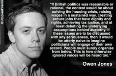 Wise words from the best journalist in England, Owen Jones Owen Jones, Uk Politics, Austerity, Jeremy Corbyn, Political Quotes, Brave New World, What Really Happened, Quotes By Famous People, Oppression