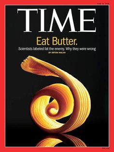 July 28, 2014   Time Magazine: We Were Wrong About Saturated Fats - here's an article that explains the junk science that led us astray, and the real science that backs it up.