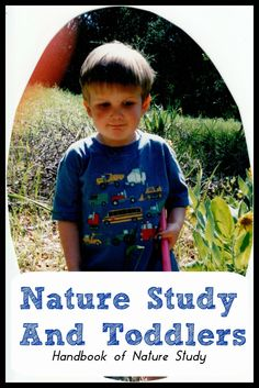 Handbook of Nature Study: Nature Study and Toddlers. Sharing our family's experience with toddlers and getting them started with nature study.