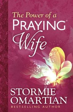 The Power of a Praying Wife Book of Prayers - By: Stormie Omartian I love this series