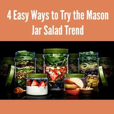 We've got four awesome ways for you to try out the mason jar salad trend. These recipes and tips are healthy and easy!