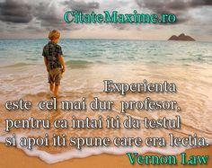 """""""Experienta este cel mai dur profesor, pentru ca intai iti da testul si apoi iti…"""