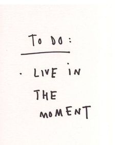 """To do: Live in the moment."" Happiness quotes and inspirational quotes. Helpful motivation to support lessons on how to be happy, smile more, have happy thoughts and have a happy life. For more great inspiration follow us at 1StrongWoman."